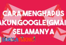 Photo of Cara Menghapus Akun Google atau Gmail Permanen