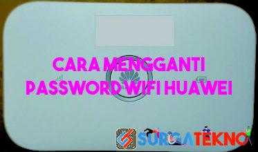 cara mengganti password wifi huawei dengan mudah
