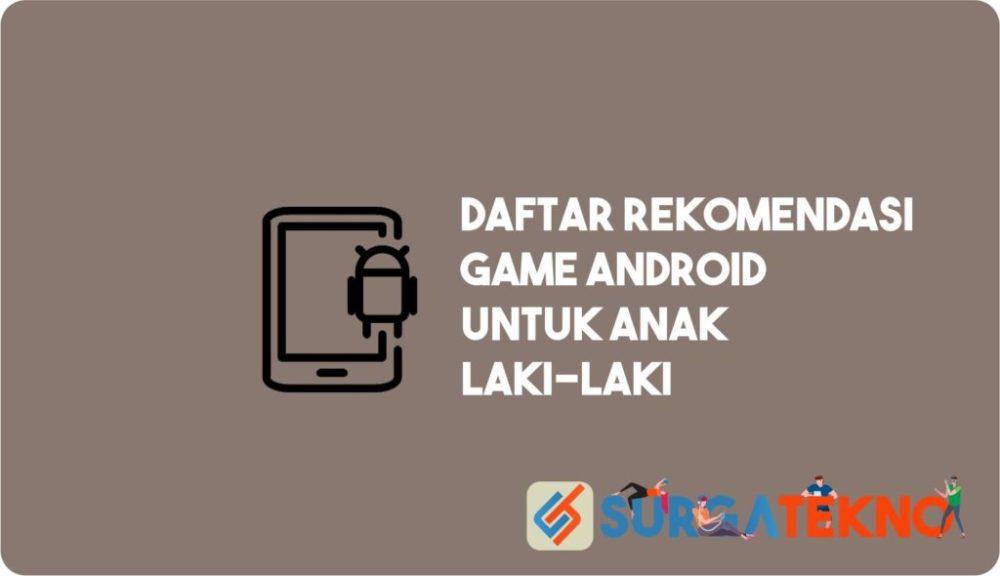 Daftar Rekomendasi Game Android untuk Anak Laki-Laki