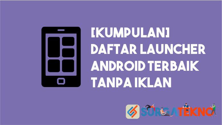 Launcher Terbaik Android Tanpa Iklan
