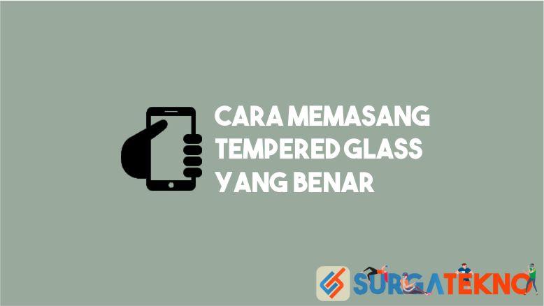 Cara Pasang Tempered Glass yang Baik dan Benar
