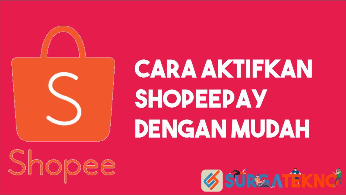 Cara Mengaktifkan ShopeePay dengan Mudah