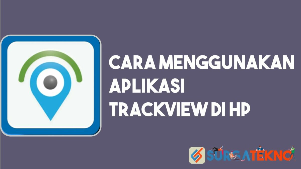 Cara Menggunakan Aplikasi TrackView di HP