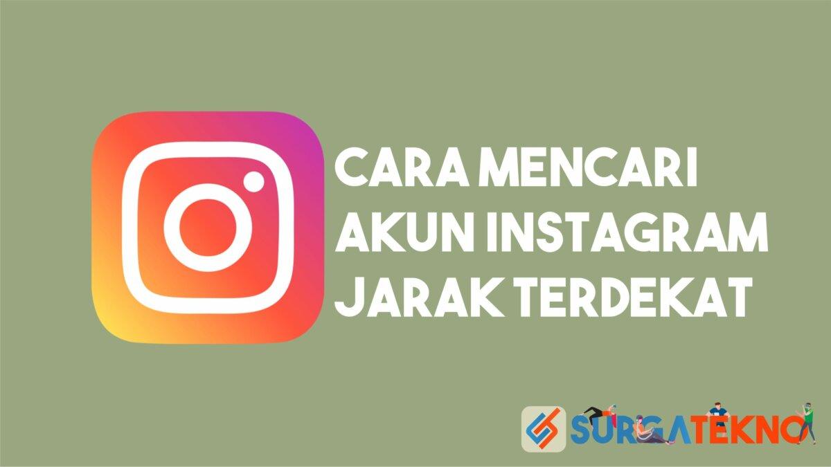 Cara Mencari Akun Instagram Orang Di Sekitar Kita Dengan Jarak Terdekat